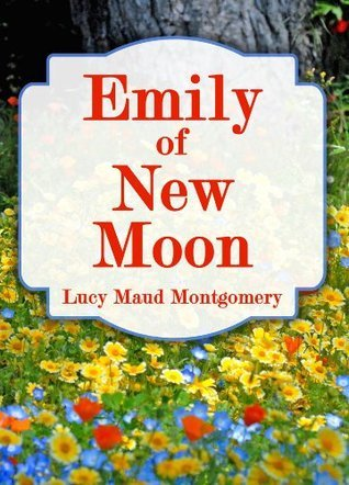 Emily of New Moon (The Emily Series Book 1)  by  L.M. Montgomery