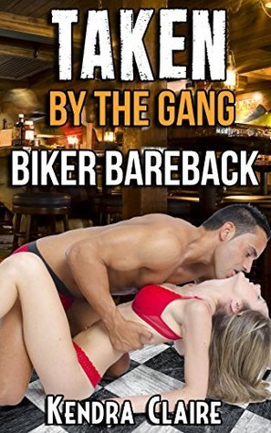Taken  by  the Gang: Biker Bareback by Kendra Claire