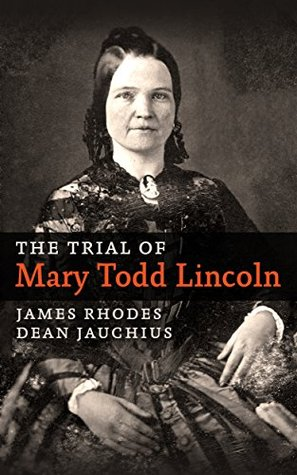 The Trial of Mary Todd Lincoln  by  James A. Rhodes