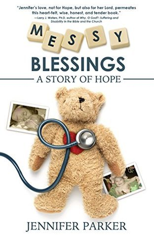 Messy Blessings: A Story of Hope Jennifer Parker