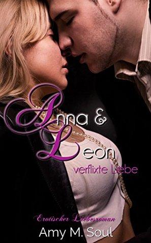 Anna und Leon - Verflixte Liebe (Teil 1) Amy M. Soul