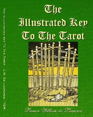 The Illustrated Key To The Tarot (with Complete Illustrations): the veil of Divination  by  L. W. De Laurence