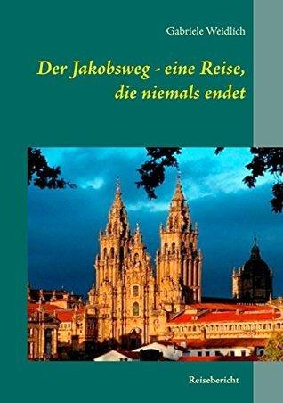 Der Jakobsweg - eine Reise, die niemals endet  by  Gabriele Weidlich