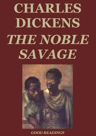 The Noble Savage (Annotated) Charles Dickens