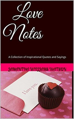 Love Notes: A Collection of Inspirational Quotes and Sayings Jamantha Williams Watson