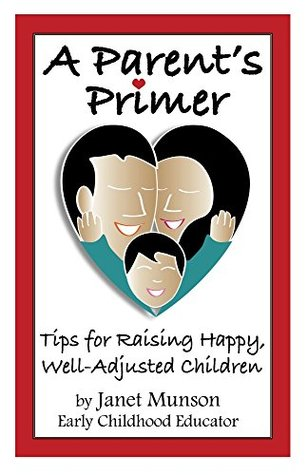 A Parents Primer: Tips for Raising Happy, Well-Adjusted Children  by  Keith Turner
