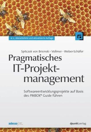 Pragmatisches IT-Projektmanagement: Softwareentwicklungsprojekte auf Basis des PMBOK® Guide führen  by  Niklas Spitczok von Brisinski