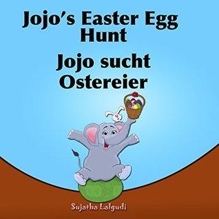 Childrens German book: Jojos Easter Egg Hunt. Jojo sucht Ostereier: (Bilingual Edition) English German Picture book for children. Oster bücher kinder. ... books for children: 11) Sujatha Lalgudi