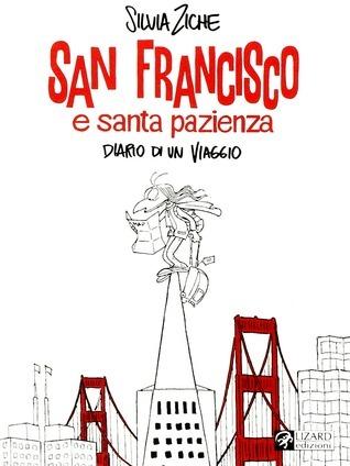 San Francisco e santa pazienza: diario di un viaggio  by  Silvia Ziche