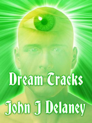 Dream Tracks John J. Delaney