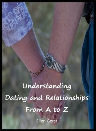 Understanding Dating and Relationships From A to Z Ellen Gerst