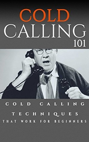 Cold Calling 101: Cold Calling that work for beginners  by  Aidin Safavi