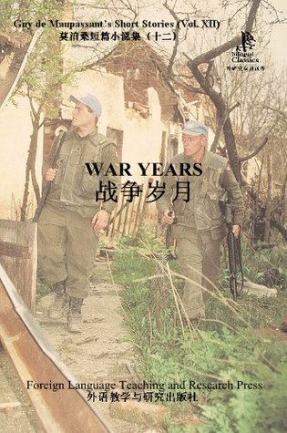 War Years (Guy de Maupassants Short Stories, Vol. XII) (Bridge Bilingual Classics) (English-Chinese Bilingual Edition)  by  Guy de Maupassant