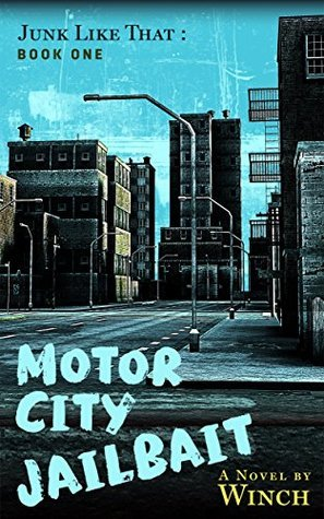 Motor City Jailbait: Junk Like That (Book One): A Coming of Age Novel Set in Detroit in the 1970s Martin Winch
