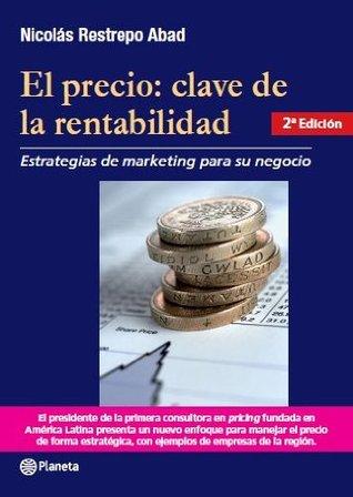 El precio. Clave de la rentabilidad  by  Nicolas Restrepo Abad