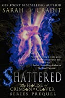 Shattered  (House of Crimson and Clover 0.9)