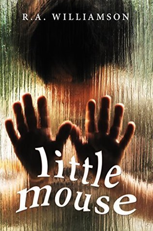 Little Mouse: A Short Story of Paranormal Horror R.A. Williamson