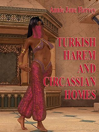 Turkish Harems and Circassian Homes  by  Annie Jane Harvey