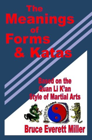 The Meanings of Forms & Katas  by  Bruce Everett Miller