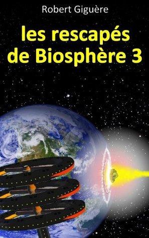 Les rescapés de Biosphère 3  by  Robert Giguère
