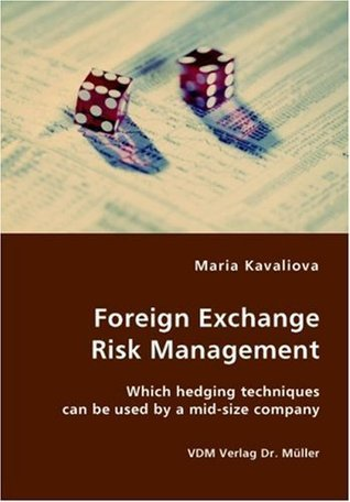 Foreign Exchange Risk Management- Which hedging techniques can be used  by  a mid-size company by Maria Kavaliova