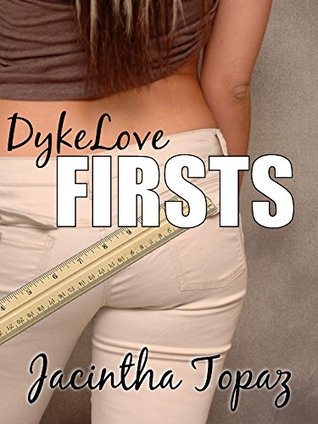 DykeLove Firsts: A Lesbian BDSM Erotic Romance Short Story Collection (DykeLove Quickies Bundle Book 1)  by  Jacintha Topaz