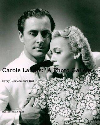 Carole Landis: A Photo Gallery  by  Brenda J. Mills