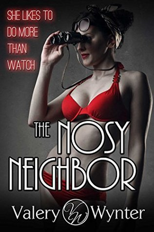 The Nosy Neighbor: She likes to do more than watch...  by  Valery Wynter