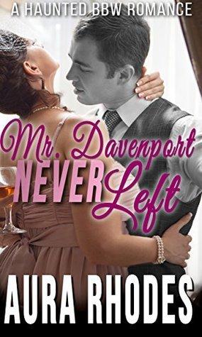 Mr. Davenport Never Left: A Haunted BBW Romance Aura Rhodes