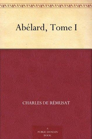 Abélard, Tome I  by  Charles De Remusat