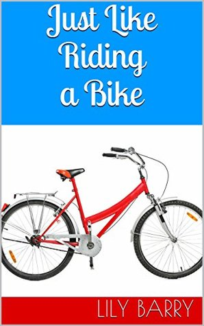 Just Like Riding a Bike  by  Lily Barry