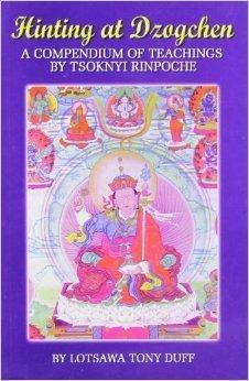 Hinting at Dzogchen: a Compendium of Teachings Tsoknyi Rinpoche by Tsoknyi Rinpoche