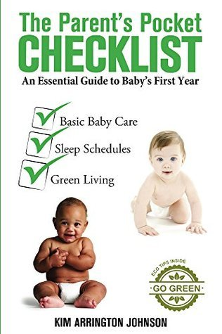 The Parents Pocket Checklist: An Essential Guide to Babys First Year  by  Kim Arrington Johnson