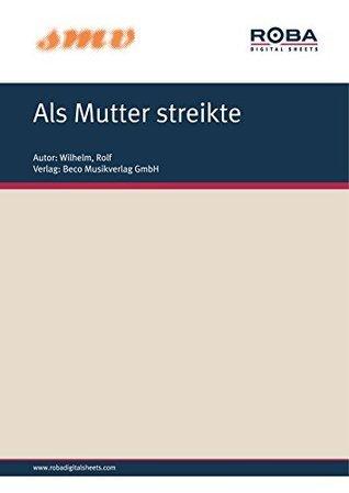 Als Mutter Streikte: aus dem gleichnamigen Constantin-Film  by  Rolf Wilhelm