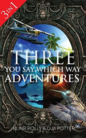 Box Set: Three You Say Which Way Adventures: Between The Stars, Danger on Dolphin Island, Secrets of Glass Mountain  by  DM Potter