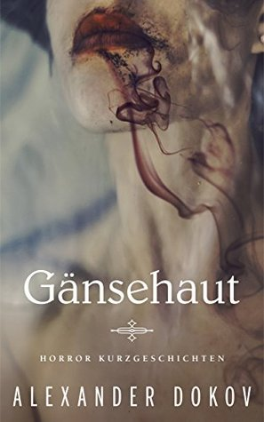 Gänsehaut: Horror Kurzgeschichten  by  Alexander Dokov