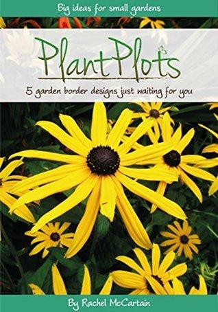 Plant Plots: Big Ideas for Small Gardens Rachel McCartain