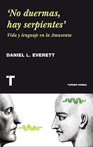 No duermas, hay serpientes. Vida y lenguaje en la Amazonia (Noema)  by  Daniel L. Everett