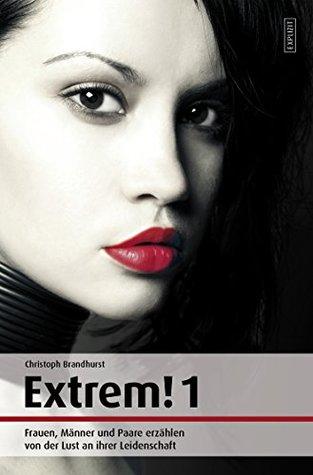 Extrem! 1: Frauen, Männer und Paare erzählen von der Lust an der Leidenschaft  by  Christoph Brandhurst