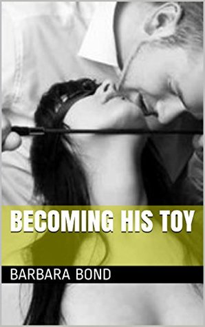 Becoming His Toy (Becoming His Slave Book 2)  by  Barbara Bond