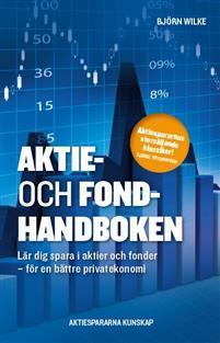 Aktie- och fondhandboken lär dig spara i aktier och fonder Björn Wilke