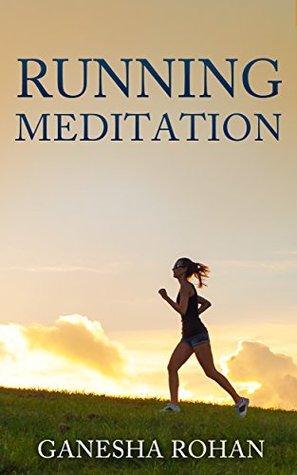 Running Meditation: A New Take On Meditation and Wellness for Busy Urbanites.  by  Rohan Ganesha