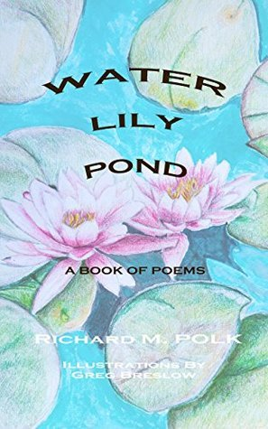 Water Lily Pond: A BOOK OF POEMS  by  Richard Polk