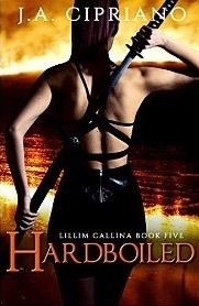 Hardboiled (The Lillim Callina Chronicles, #5) J.A. Cipriano