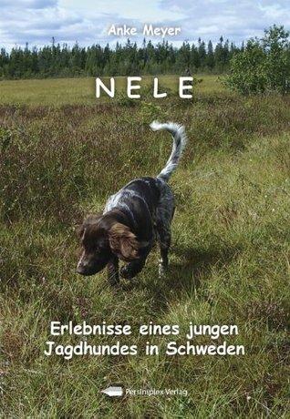 Nele - Erlebnisse eines jungen Jagdhundes in Schweden  by  Anke Meyer