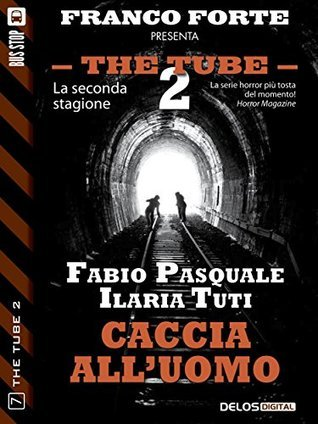 Caccia alluomo (The Tube 2)  by  Ilaria Tuti