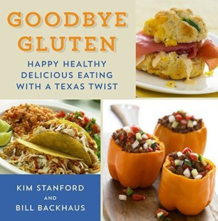 Goodbye Gluten: Happy Healthy Delicious Eating with a Texas Twist (Great American Cooking Series) Kim Stanford