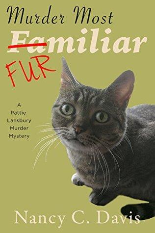 Murder Most Familiar (A Pattie Lansbury Cat Cozy Mystery Series Book 4) Nancy C. Davis