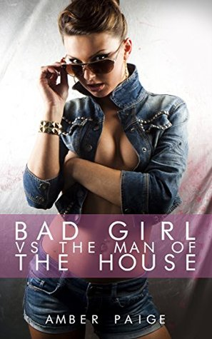 Bad Girl VS The Man Of The House  by  Amber Paige