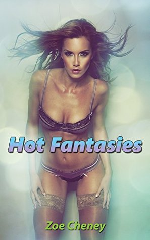 Hot Fantasies Zoe Cheney